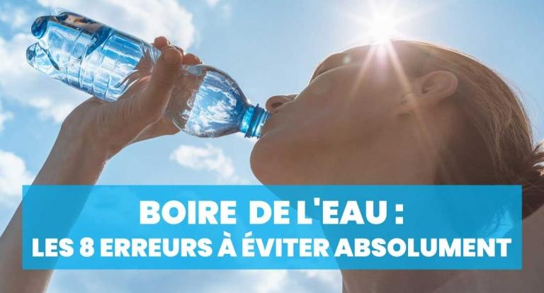 Boire  de l'eau : les 8 erreurs à éviter absolument (et ses solutions) !
